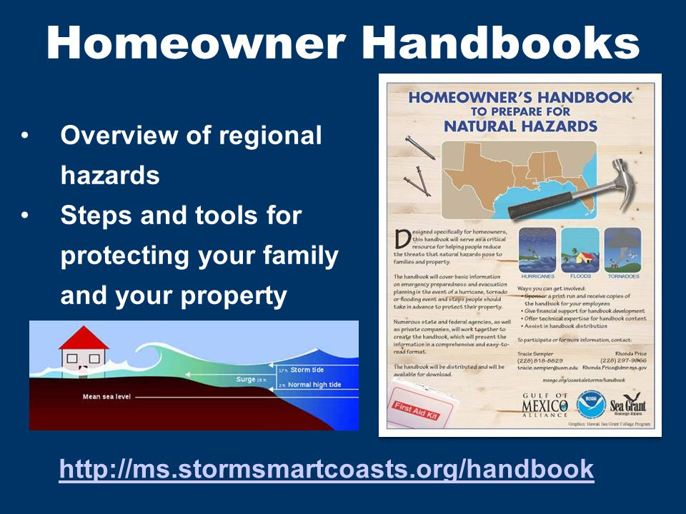 Homeowner Handbooks Overview of regional hazards Steps and tools for protecting your family and your property http://ms.stormsmartcoasts.org/handbook