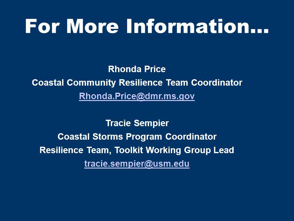 For More Information… Rhonda Price Coastal Community Resilience Team Coordinator Rhonda.Price@dmr.ms.gov Tracie Sempier Coastal Storms Program Coordinator Resilience Team, Toolkit Working Group Lead tracie.sempier@usm.edu