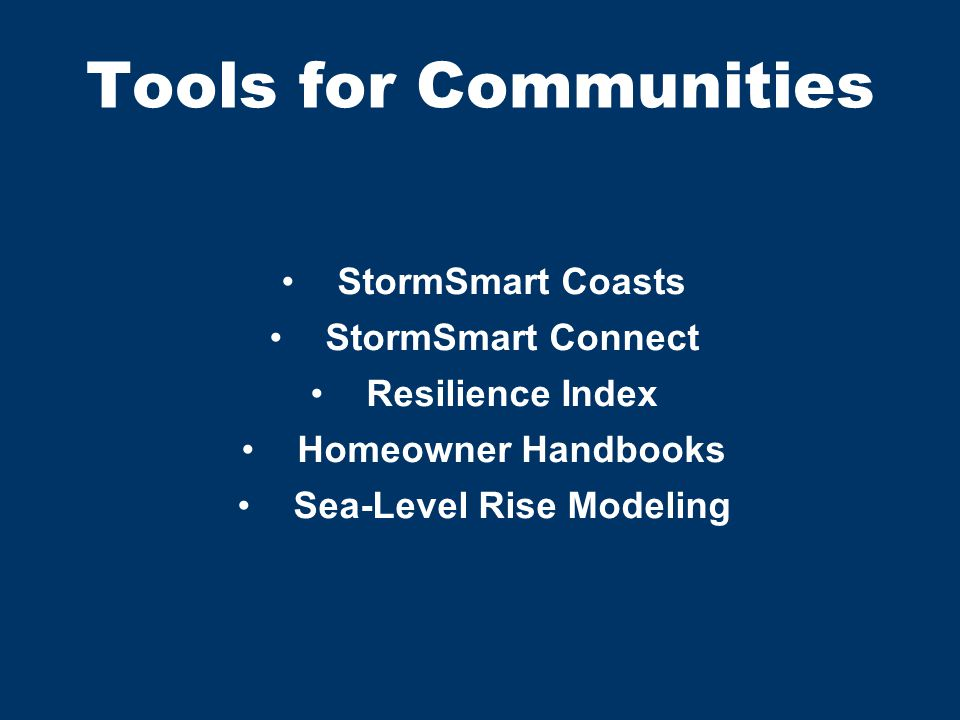 Tools for Communities StormSmart Coasts StormSmart Connect Resilience Index Homeowner Handbooks Sea-Level Rise Modeling