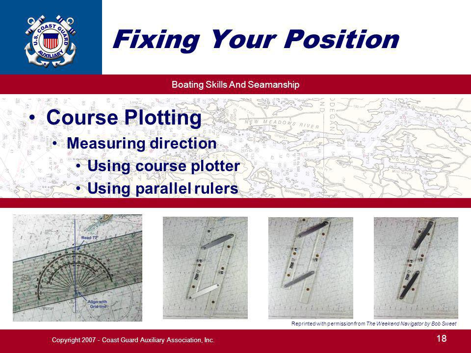 Boating Skills And Seamanship 18 Copyright 2007 - Coast Guard Auxiliary Association, Inc. Fixing Your Position Course Plotting Measuring direction Usi