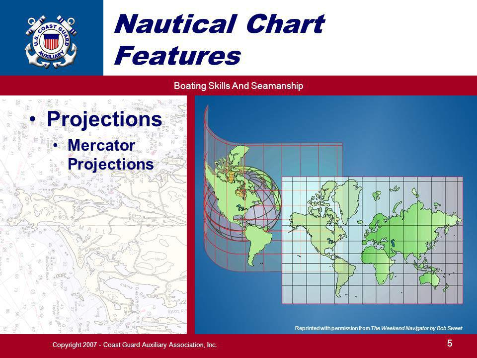 Boating Skills And Seamanship 5 Copyright 2007 - Coast Guard Auxiliary Association, Inc. Nautical Chart Features Projections Mercator Projections Repr