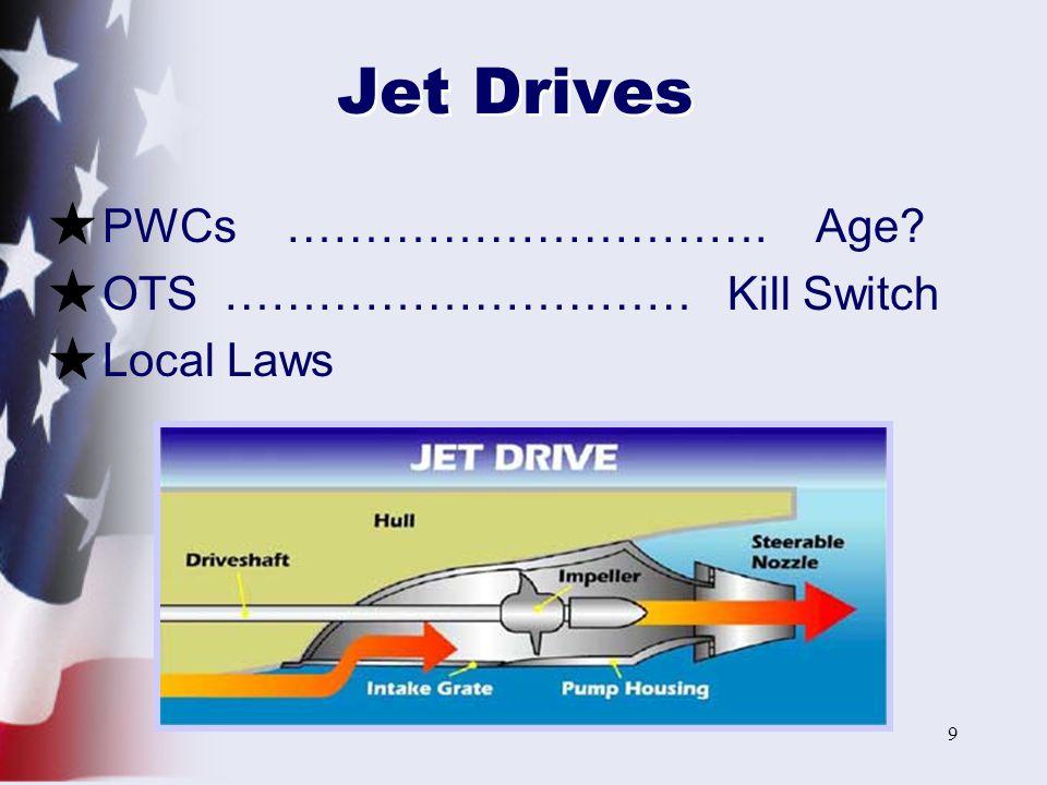 9 Jet Drives PWCs …………………………. Age? OTS ………………………… Kill Switch Local Laws
