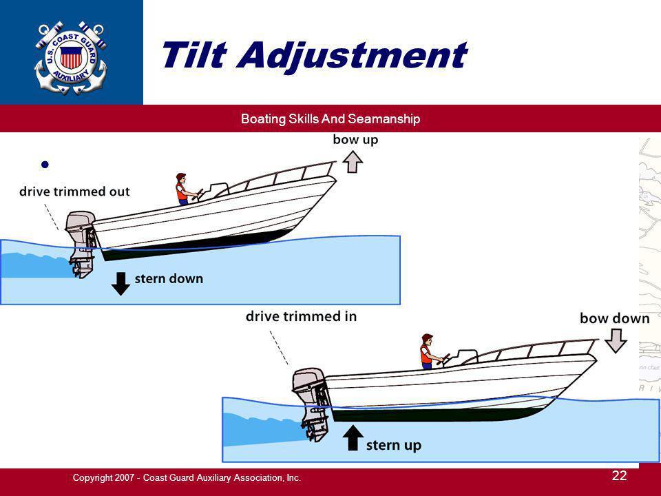 Boating Skills And Seamanship 22 Copyright 2007 - Coast Guard Auxiliary Association, Inc. Tilt Adjustment
