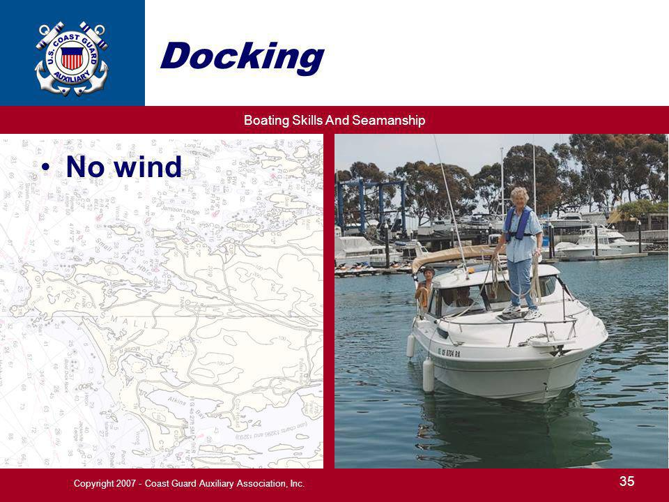Boating Skills And Seamanship 35 Copyright 2007 - Coast Guard Auxiliary Association, Inc. Docking No wind