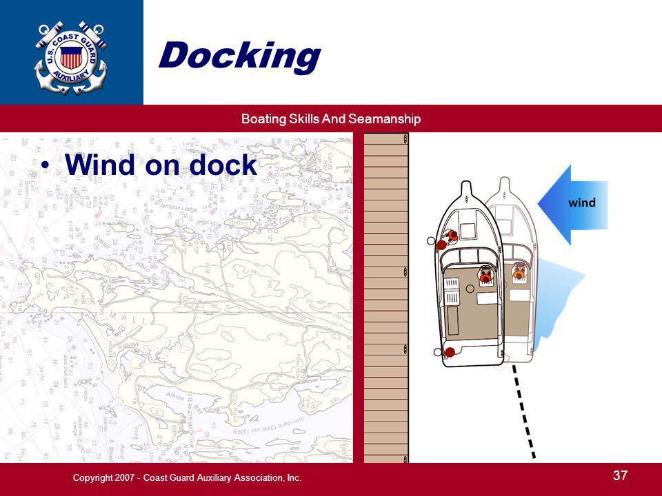 Boating Skills And Seamanship 37 Copyright 2007 - Coast Guard Auxiliary Association, Inc. Docking Wind on dock