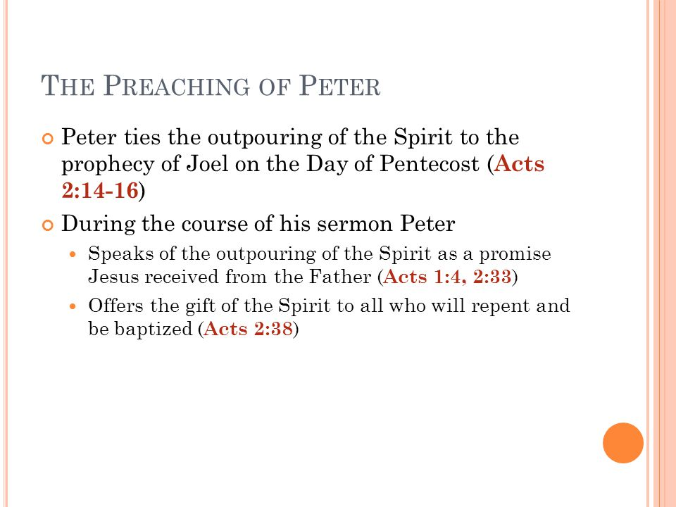 T HE P REACHING OF P ETER Peter ties the outpouring of the Spirit to the prophecy of Joel on the Day of Pentecost ( Acts 2:14-16 ) During the course o