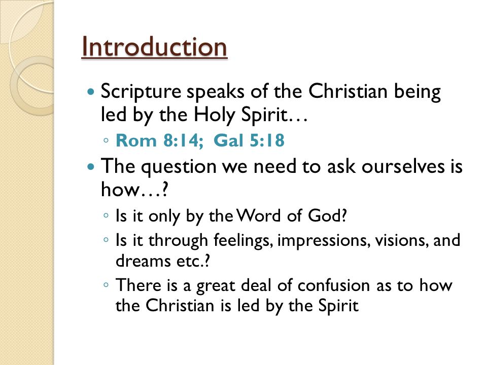 Introduction Scripture speaks of the Christian being led by the Holy Spirit… ◦ Rom 8:14; Gal 5:18 The question we need to ask ourselves is how….