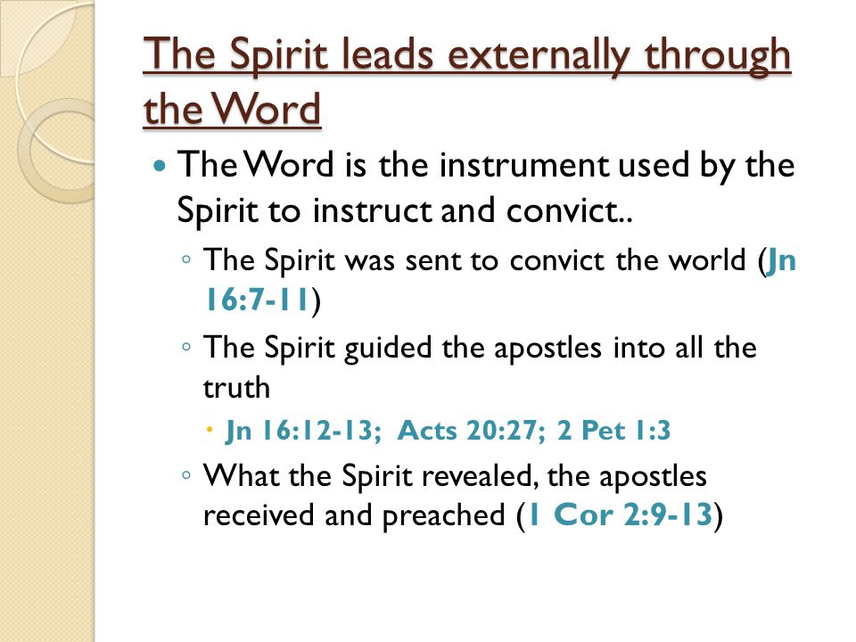 The Spirit leads externally through the Word The Word is the instrument used by the Spirit to instruct and convict..