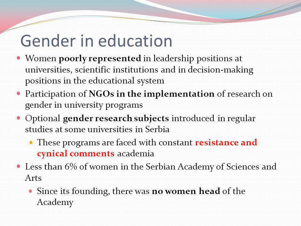 Gender in education Women poorly represented in leadership positions at universities, scientific institutions and in decision-making positions in the