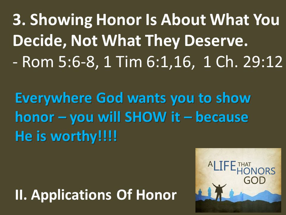 II. Applications Of Honor 3. Showing Honor Is About What You Decide, Not What They Deserve.