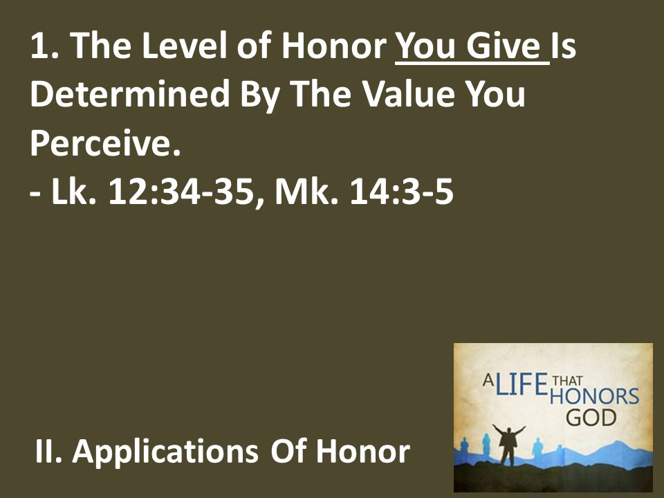 II. Applications Of Honor 1. The Level of Honor You Give Is Determined By The Value You Perceive.