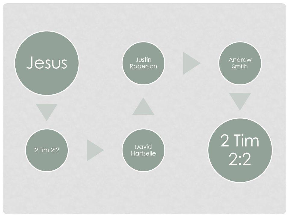 Jesus 2 Tim 2:2 David Hartselle Justin Roberson Andrew Smith 2 Tim 2:2
