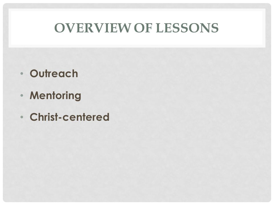 OVERVIEW OF LESSONS Outreach Mentoring Christ-centered