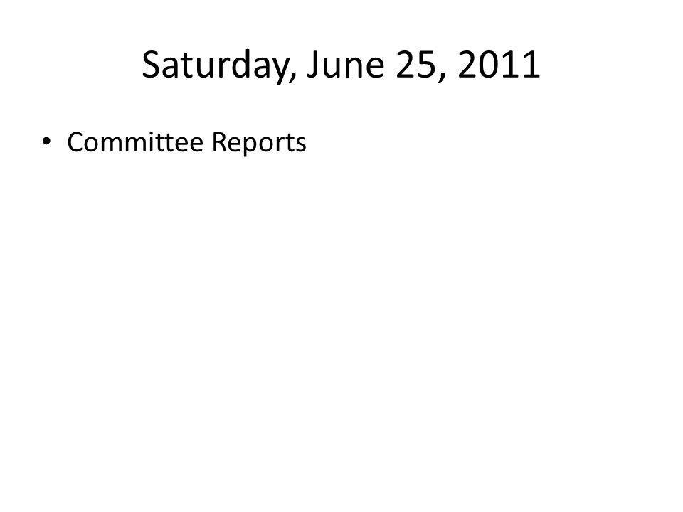 Saturday, June 25, 2011 Committee Reports