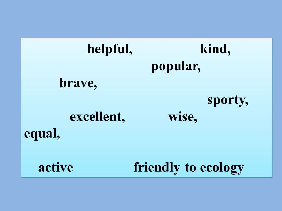 helpful, kind, popular, brave, sporty, excellent, wise, equal, active friendly to ecology helpful, kind, popular, brave, sporty, excellent, wise, equal, active friendly to ecology