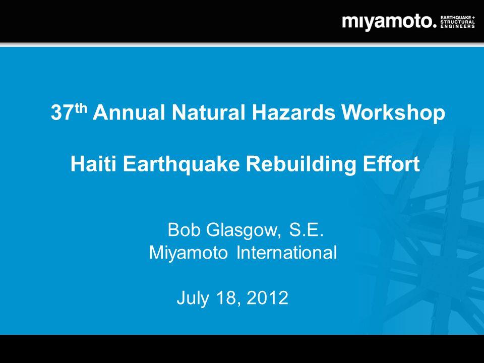 37 th Annual Natural Hazards Workshop Haiti Earthquake Rebuilding Effort Bob Glasgow, S.E.