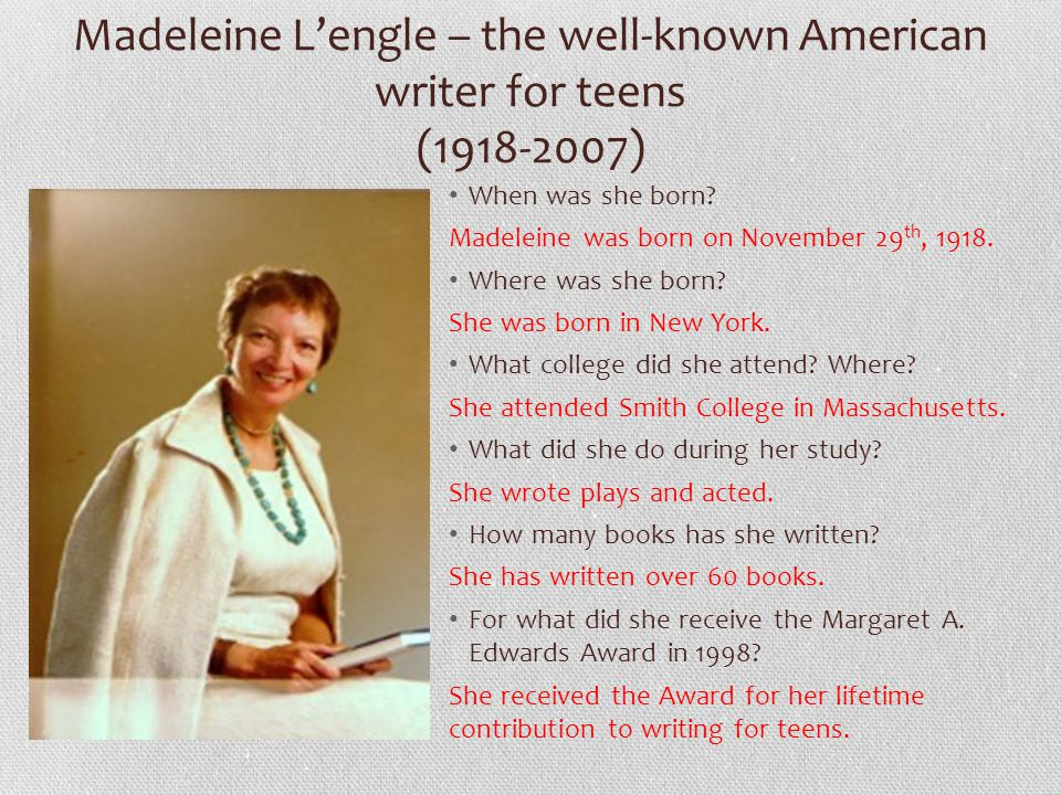 Madeleine L'engle – the well-known American writer for teens (1918-2007) When was she born.
