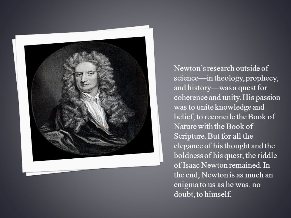 Newton's research outside of science—in theology, prophecy, and history—was a quest for coherence and unity.