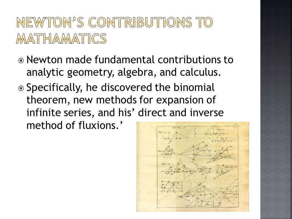  Newton made fundamental contributions to analytic geometry, algebra, and calculus.