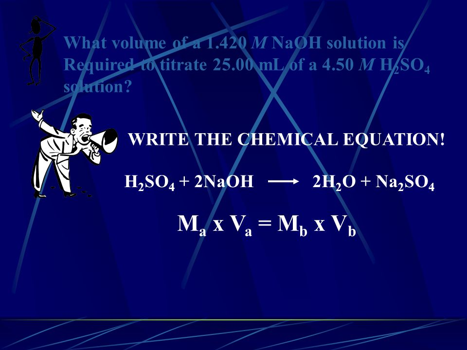 What volume of a 1.420 M NaOH solution is Required to titrate 25.00 mL of a 4.50 M H 2 SO 4 solution.