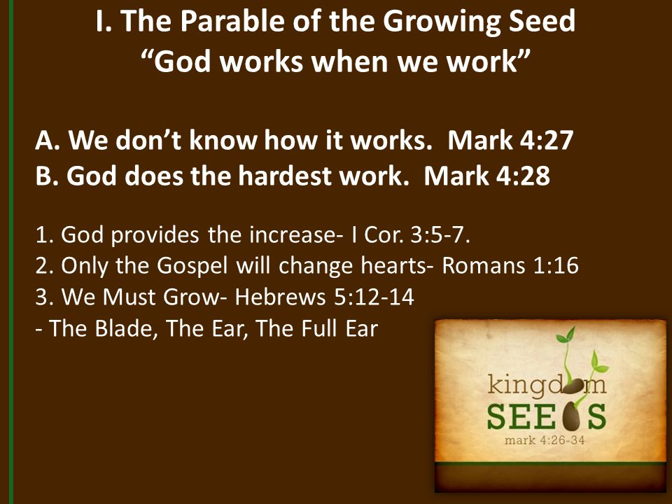 I. The Parable of the Growing Seed God works when we work A.