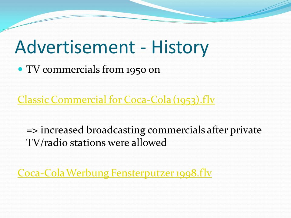 Advertisement - History TV commercials from 1950 on Classic Commercial for Coca-Cola (1953).flv => increased broadcasting commercials after private TV/radio stations were allowed Coca-Cola Werbung Fensterputzer 1998.flv