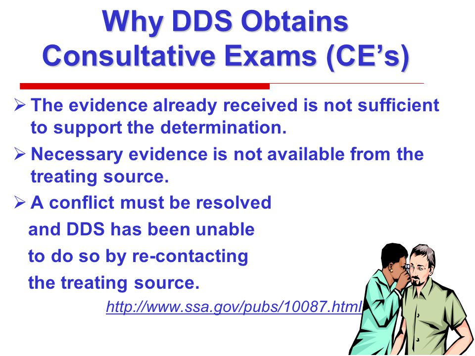 Why DDS Obtains Consultative Exams (CE's)  The evidence already received is not sufficient to support the determination.