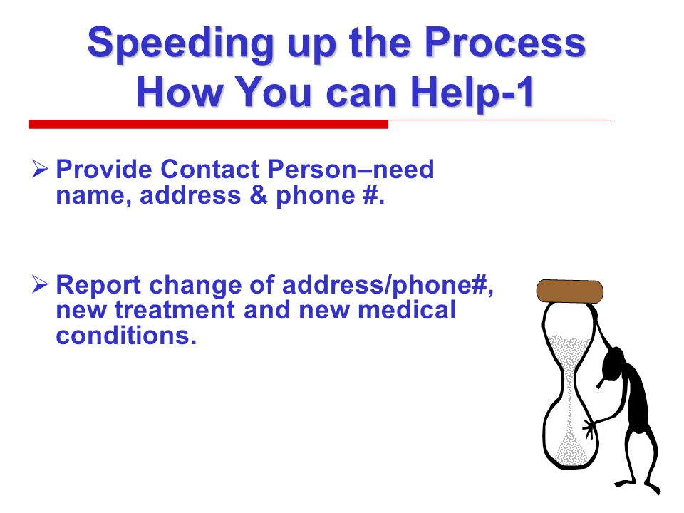 Speeding up the Process How You can Help-1  Provide Contact Person–need name, address & phone #.