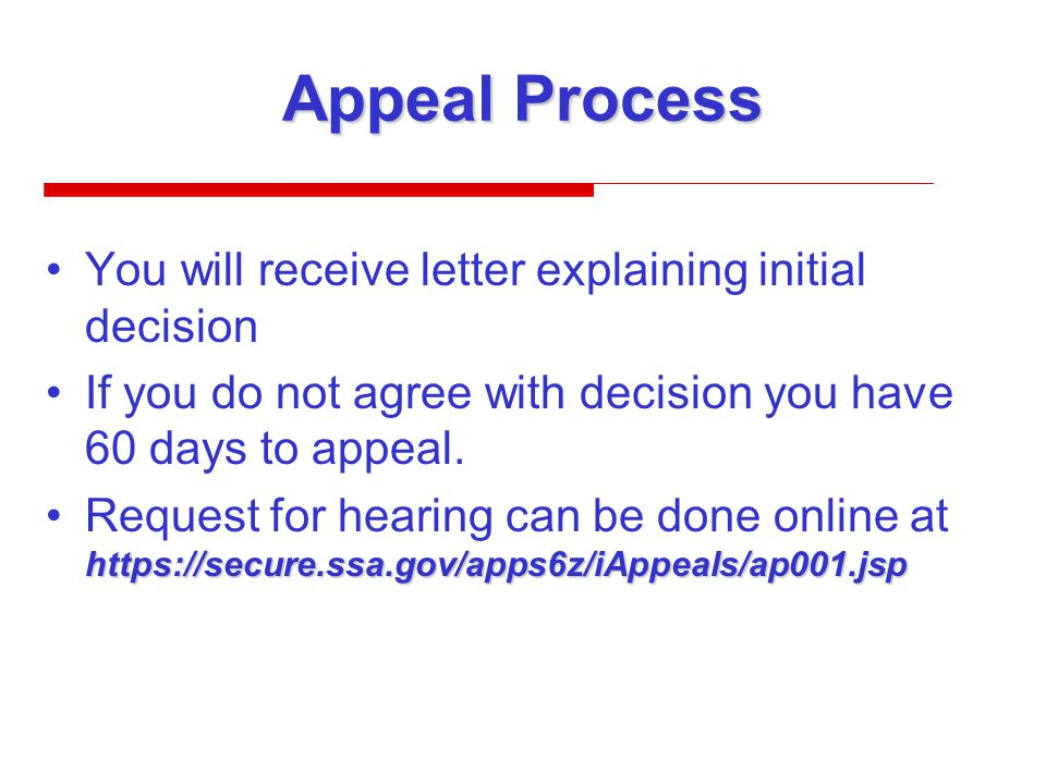 Appeal Process You will receive letter explaining initial decision If you do not agree with decision you have 60 days to appeal.