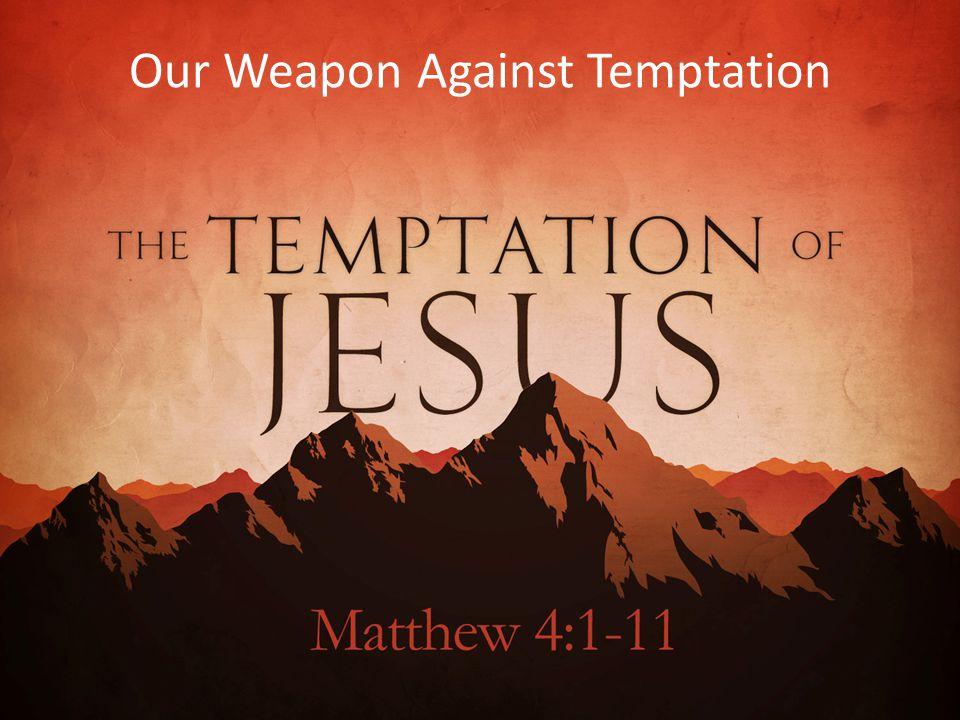 Our Weapon Against Temptation