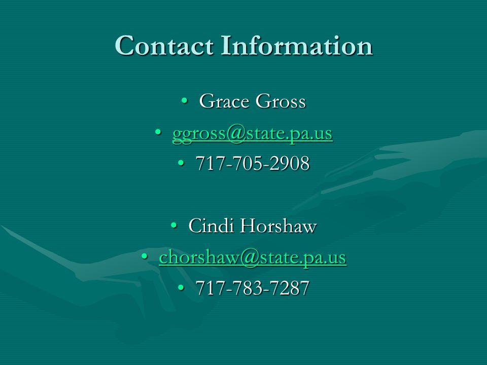 Contact Information Grace GrossGrace Gross ggross@state.pa.usggross@state.pa.usggross@state.pa.us 717-705-2908717-705-2908 Cindi HorshawCindi Horshaw chorshaw@state.pa.uschorshaw@state.pa.uschorshaw@state.pa.us 717-783-7287717-783-7287