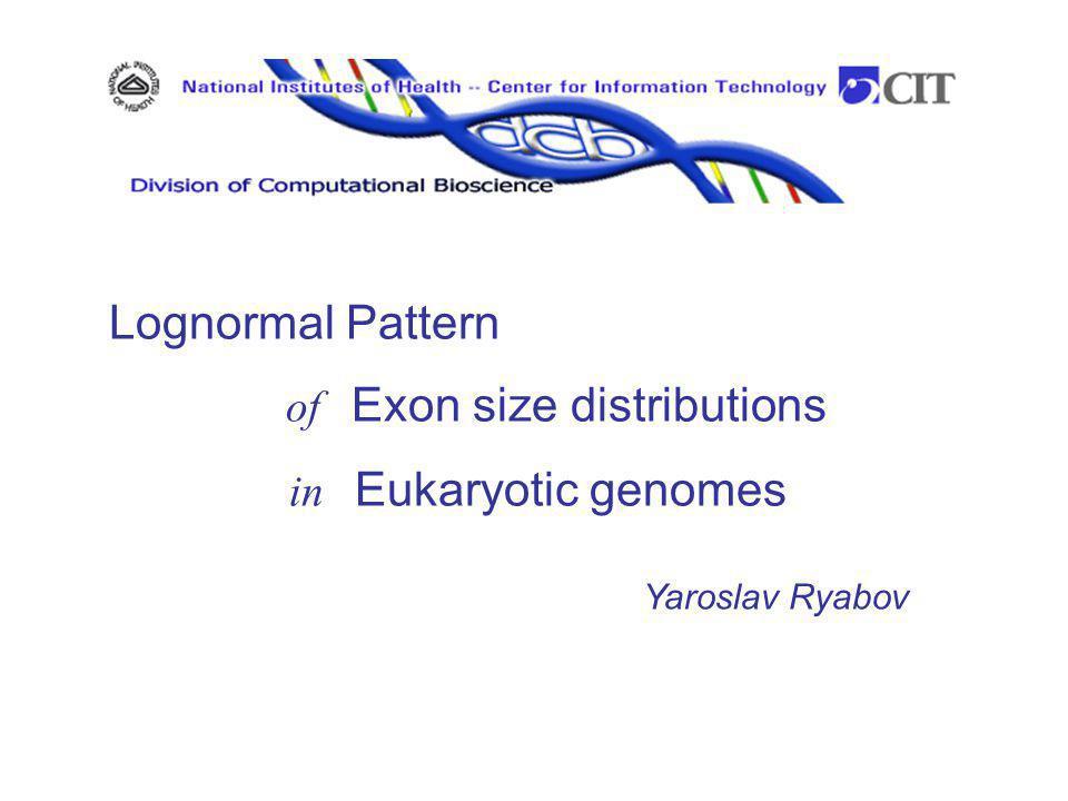 Yaroslav Ryabov Lognormal Pattern of Exon size distributions in Eukaryotic genomes