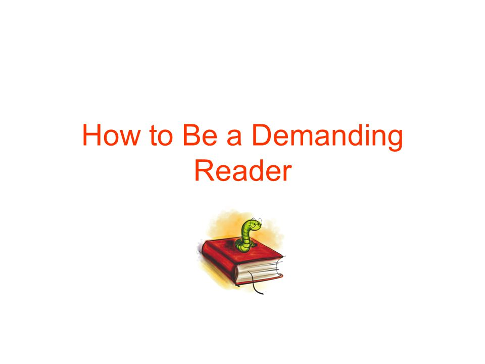 How to Be a Demanding Reader