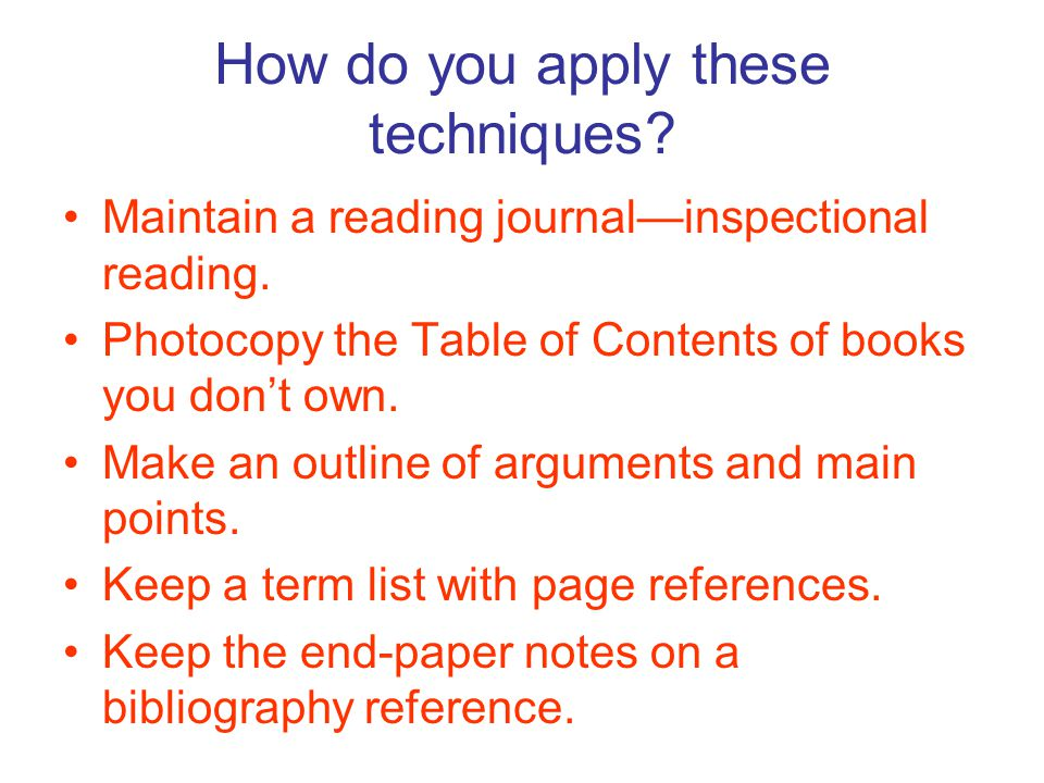 How do you apply these techniques. Maintain a reading journal—inspectional reading.