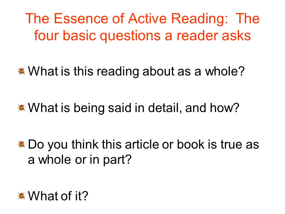 The Essence of Active Reading: The four basic questions a reader asks What is this reading about as a whole.