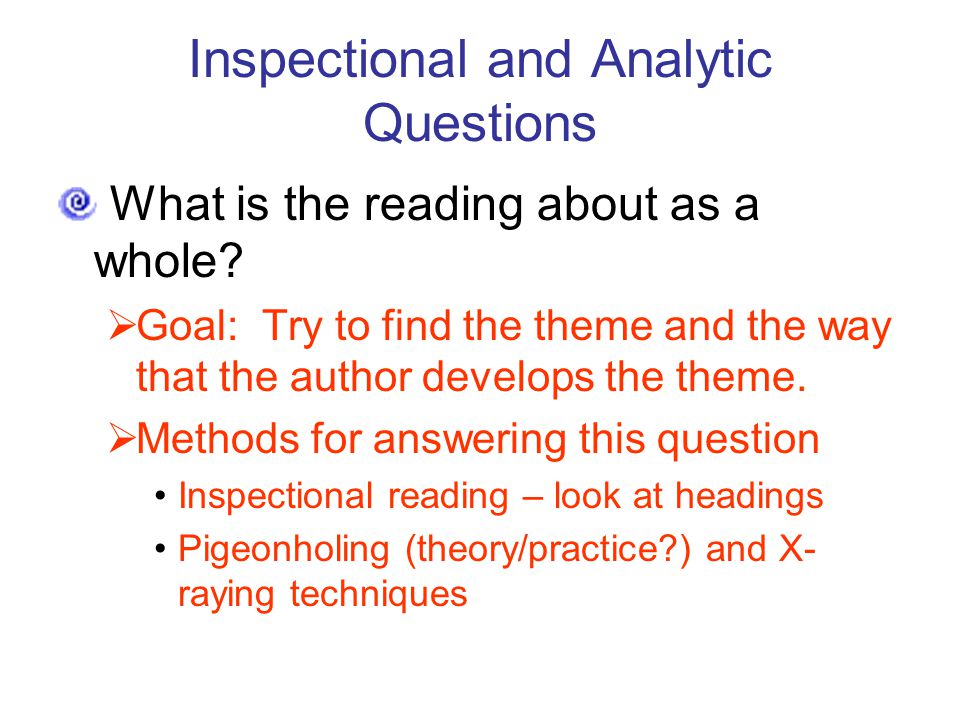 Inspectional and Analytic Questions What is the reading about as a whole.