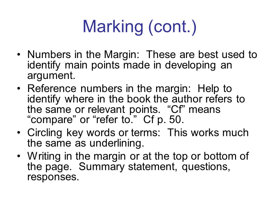 Marking (cont.) Numbers in the Margin: These are best used to identify main points made in developing an argument.