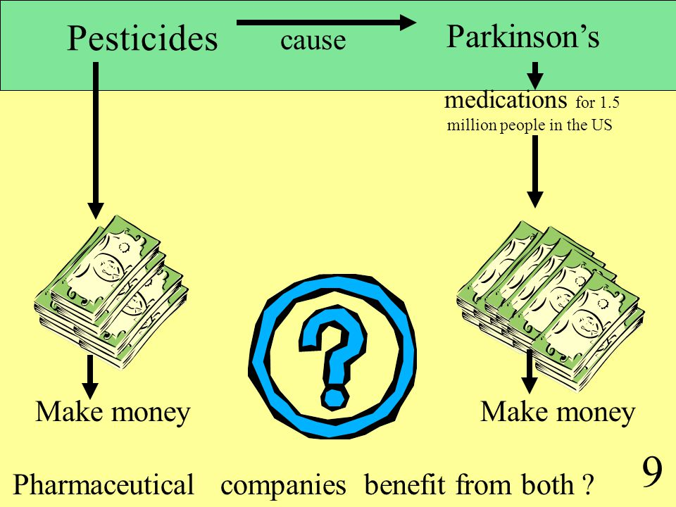 8 So.. It is clear that pesticides are a major cause of PD M any studies, carefully meta analysed + feasible mechanisms : eg insect neurons destroyed