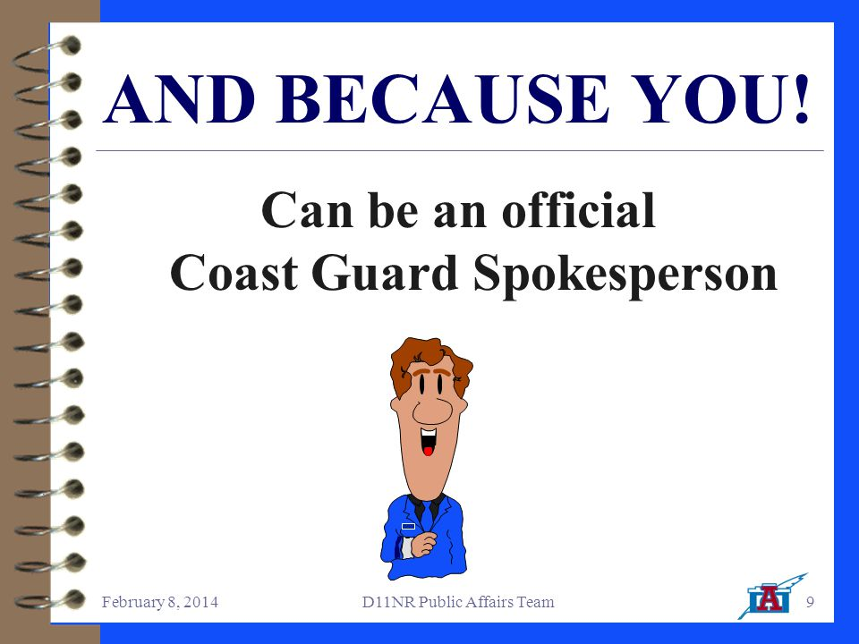 February 8, 2014D11NR Public Affairs Team9 Can be an official Coast Guard Spokesperson AND BECAUSE YOU!