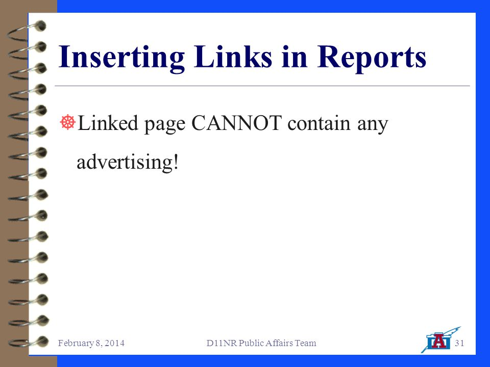 February 8, 2014D11NR Public Affairs Team31 Inserting Links in Reports  Linked page CANNOT contain any advertising!