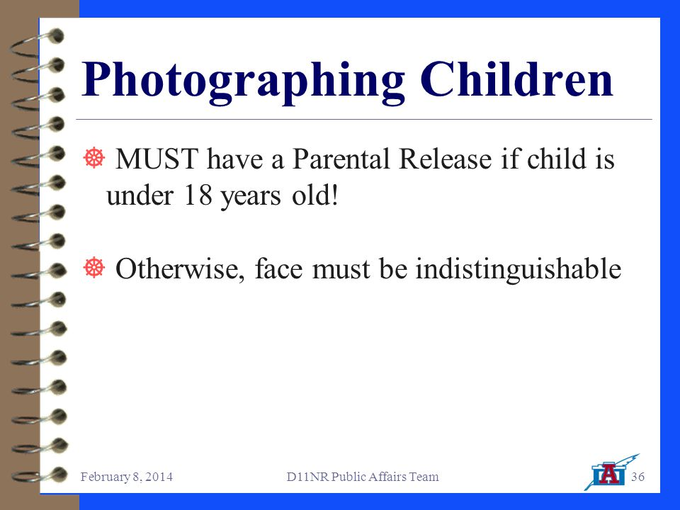 February 8, 2014D11NR Public Affairs Team36 Photographing Children  MUST have a Parental Release if child is under 18 years old.