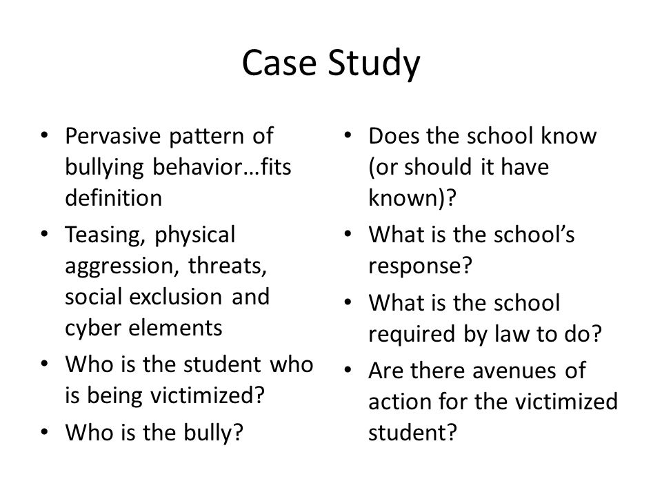 Case Study Pervasive pattern of bullying behavior…fits definition Teasing, physical aggression, threats, social exclusion and cyber elements Who is th