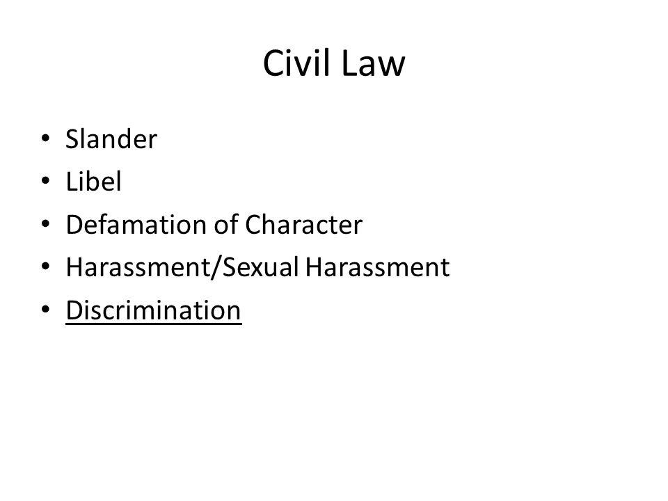 Civil Law Slander Libel Defamation of Character Harassment/Sexual Harassment Discrimination