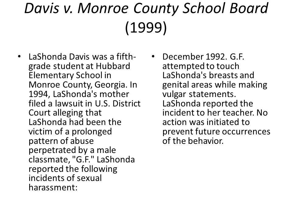 Davis v. Monroe County School Board (1999) LaShonda Davis was a fifth- grade student at Hubbard Elementary School in Monroe County, Georgia. In 1994,