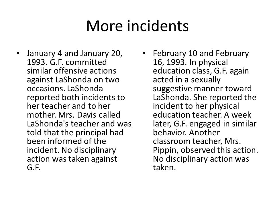 More incidents January 4 and January 20, 1993. G.F. committed similar offensive actions against LaShonda on two occasions. LaShonda reported both inci