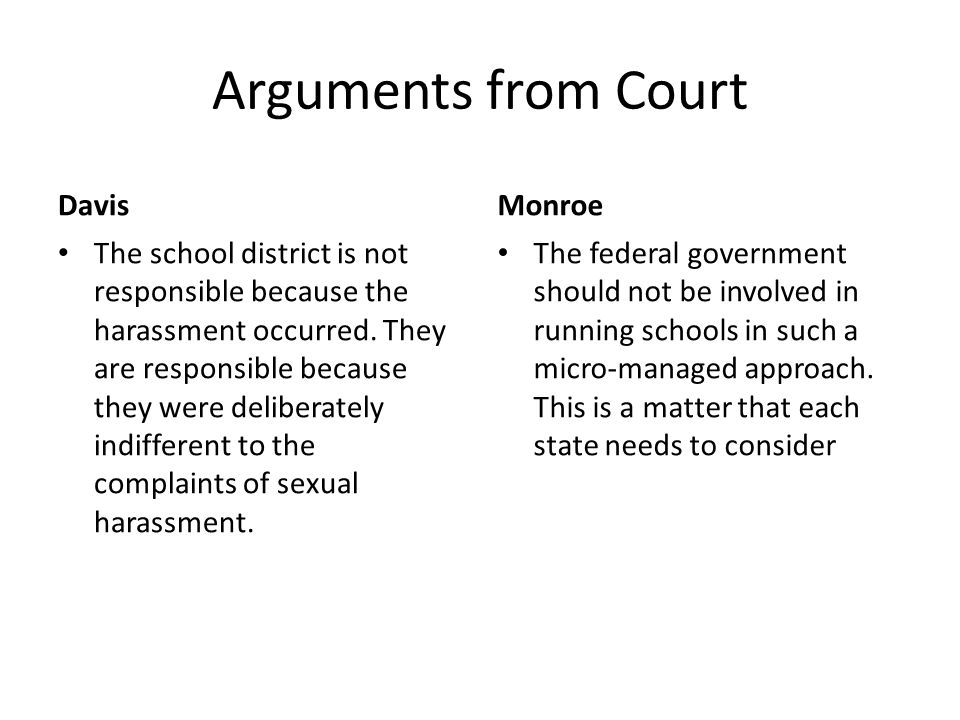 Arguments from Court Davis The school district is not responsible because the harassment occurred. They are responsible because they were deliberately