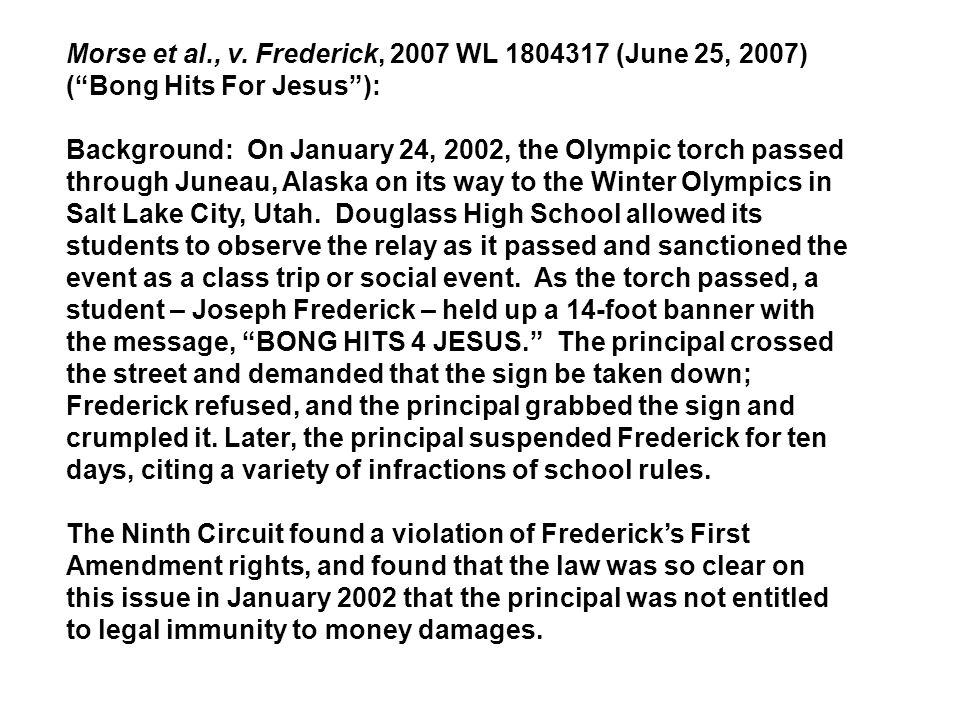 """Morse et al., v. Frederick, 2007 WL 1804317 (June 25, 2007) (""""Bong Hits For Jesus""""): Background: On January 24, 2002, the Olympic torch passed through"""