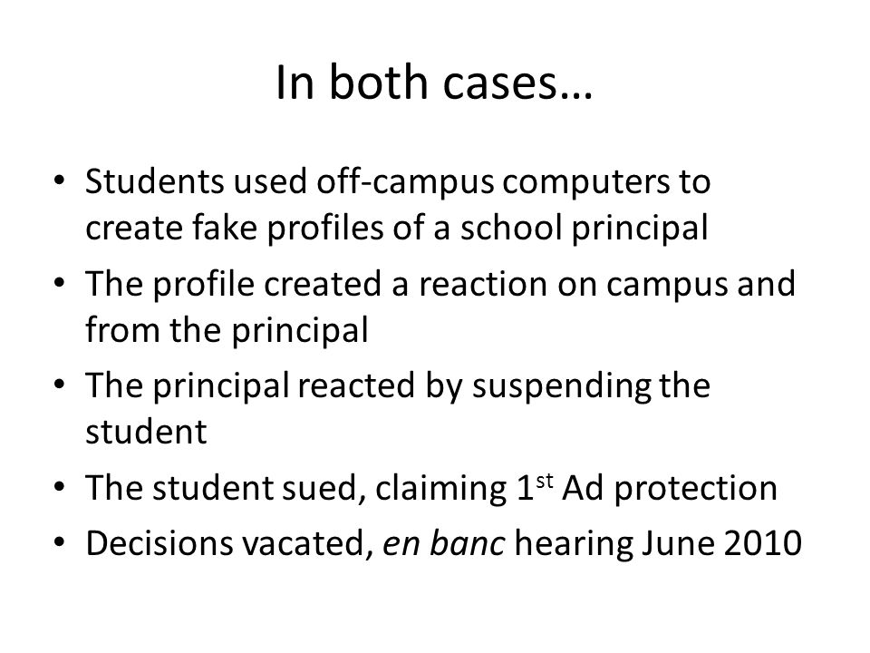 In both cases… Students used off-campus computers to create fake profiles of a school principal The profile created a reaction on campus and from the