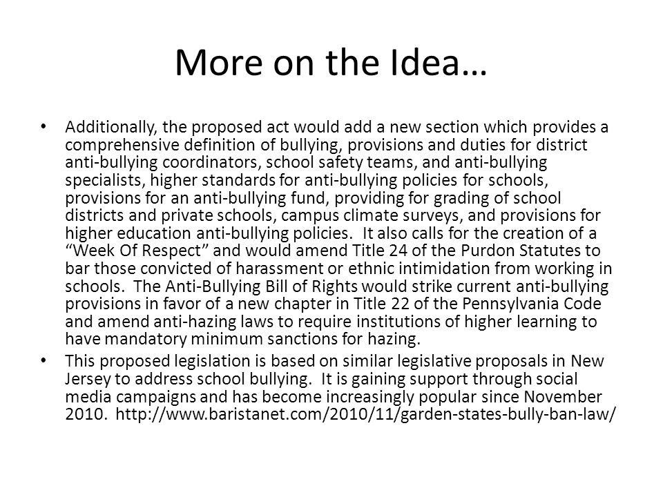 More on the Idea… Additionally, the proposed act would add a new section which provides a comprehensive definition of bullying, provisions and duties