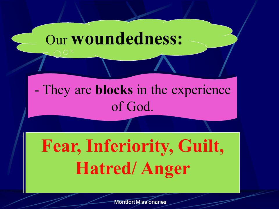 Montfort Missionaries - They are blocks in the experience of God. - They are blocks in the experience of God. Our woundedness: Fear, Inferiority, Guil